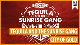 """Tequila And The Sunrise Gang - """"City Of Gold"""""""