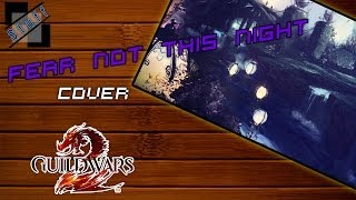 Fear not this night - Cover (Guild wars 2 soundtrack male version)