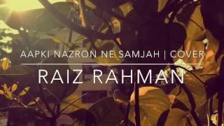 Aap ki nazron ne samjha | Raiz Rahman