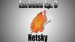 Earbuds Ep. 3: Netsky