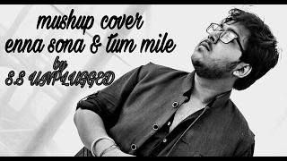 Enna Sona-AR Rahman Ft.Arijit Singh(Ok Jannu)|Tum Mile-(S.S UNPLUGGED-Mashup Cover)