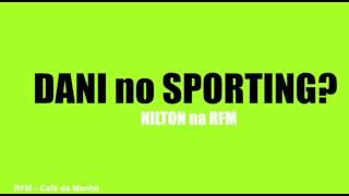 RFM - Nilton - Dani no Sporting?