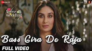 Bass Gira De Raja - Full Video | Veere Di Wedding | Kareena, Sonam, Swara & Shikha |Shashwat Sachdev