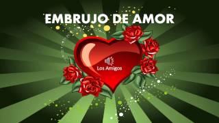EMBRUJO DE AMOR - Los Amigos