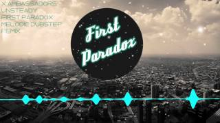 X Ambassador - Unsteady (First Paradox Melodic Dubstep Remix)