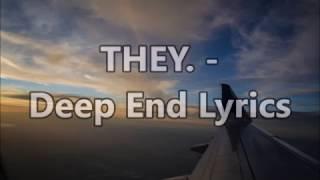 THEY. - Deep End Lyrics (ft. IshDARR) (Thane Remix)