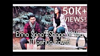 Shape of You - Ed Sheeran | Enna Sona - Arijit Singh/A.R.Rahman (Mashup Cover)
