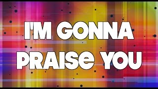 Im Gonna Praise You - Lyric Video