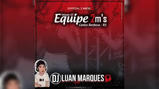 Equipe 2M's (Carlos Barbosa-RS) - Dj Luan Marques