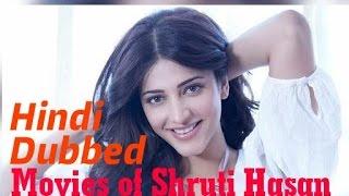 List of Hindi Dubbed Movies of Shruti Haasan