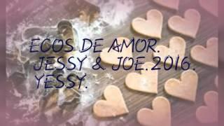 """ECOS DE AMOR,JESSY & JOE"""
