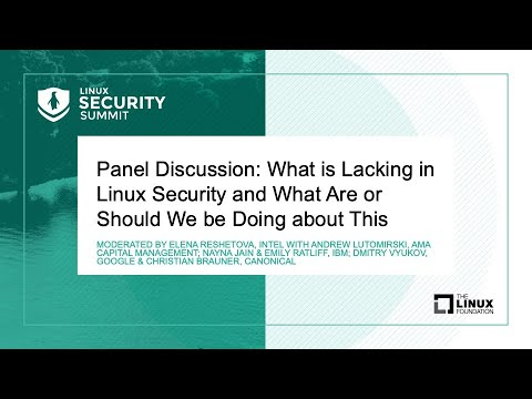 Panel Discussion: What is Lacking in Linux Security and What Are or Should We be Doing about This