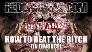 OUTTAKES: How to Beat the Bitch in Divorce