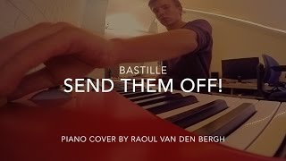 Send Them Off! - Bastille | Piano Cover by Raoul van den Bergh