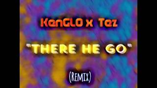"KenGLO x Tez ""There He Go"" (Remix)"