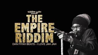 Dan Fiyah Beats - I Love Jah Jah [The Empire Riddim - Riddim Wise]