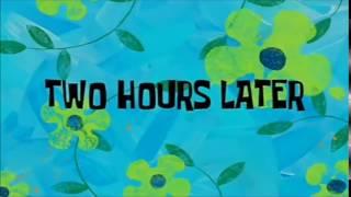 2 hours later | Spongebob Timecards