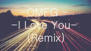 OMFG I LOVE YOU REMIX