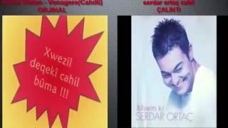 Serdar Ortaç ın Çalıp Cahil isimli şarkı olarak kullandığı Kürtçe şarkı Koma Wetan  Cahilti