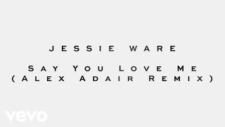 Jessie Ware - Say You Love Me (Alex Adair Remix)
