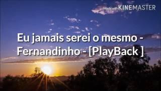 Eu jamais serei o mesmo - Fernandinho - [PlayBack]