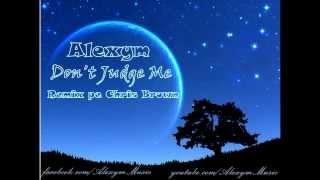 Alexym - Don't judge me (Remix pe Chris Brown)