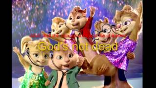 God's not Dead (chipmunks version)