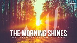 The Morning Shines - Beautiful Nasheed By Ibrahim Khan 2017