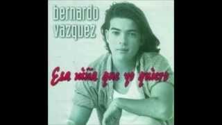 Bernardo vazquez esa niña que yo quiero HD  ♥ ♥ ♥ ♥