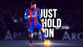 Lionel Messi - Just Hold On | Skills & Goals | 2016/2017 HD