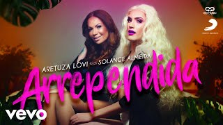 Aretuza Lovi, Solange Almeida - Arrependida (Vídeo Oficial)