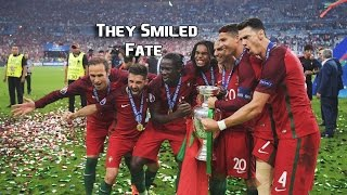(EURO 2016) Portugal - They Smiled Fate