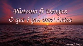 Plutonio ft Dengaz - O Que É Que Tem? (Letra)