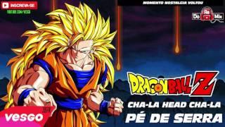 Dragon Ball Z Cha la Head Cha la VERSÃO PÉ DE SERRA