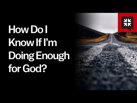 How Do I Know If I'm Doing Enough for God? // Ask Pastor John