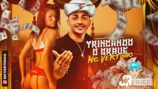 MC VERTINHO - TRINCANDO O GRAVE - MUSICA NOVA 2017