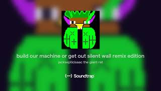 build our machine or get out silent wall remix edition