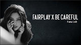 Kiana Ledé - Fairplay x Be Careful (Lyrics)