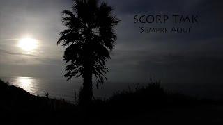 Scorp TMK - Sempre Aqui [Video Oficial]