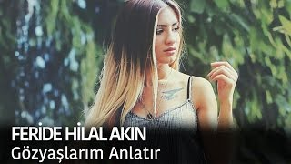 Feride Hilal Akın - Gözyaşlarım Anlatır