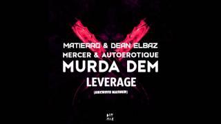 Mercer & Autoerotique vs. Matierro & Dean Elbaz - Murda Dem Leverage (Akchivii MashUp)