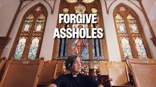Forgive Assholes   Have a Little Faith