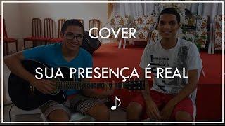 Sua Presença é Real - Antônio Cirilo (Cover Cleiton e Thiago)
