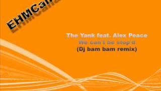 The Yank feat. Alex Peace -We can't be stop'd (Dj bam bam remix)