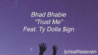 Trust me - Bhad Bhabie ft. Ty Dolla $ign // lyrics