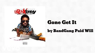 BandGang Paid Will - Gone Get It (AUDIO)