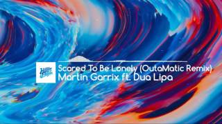Martin Garrix ft. Dua Lipa - Scared To Be Lonely (OutaMatic Remix)