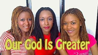 """Our God Is Greater"" by ""Chris Tomlin"" Cover Song ""Sisters Singing"" 3B4JOY"