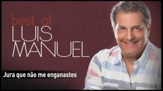 Luís Manuel - Jura que não me enganastes