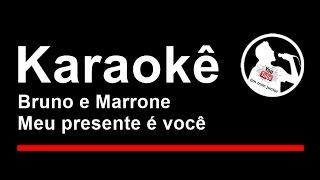 Bruno e Marrone Meu presente é você Karaoke